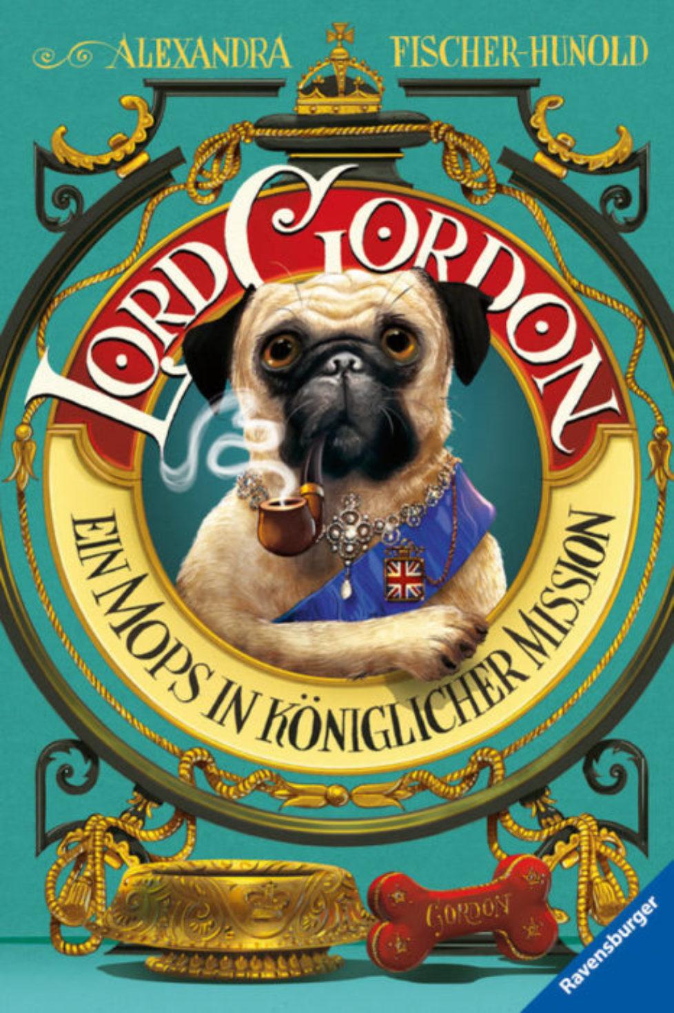 ALEXANDRA FISCHER-HUNOLD: LORD GORDON – EIN MOPS IN KÖNIGLICHER MISSION